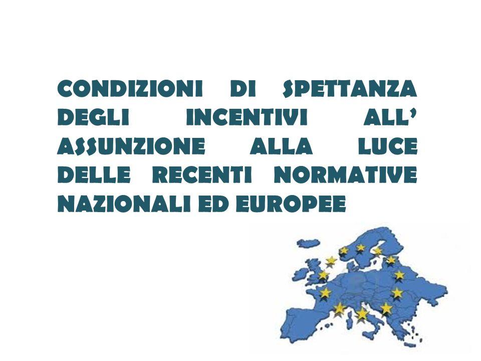 CONDIZIONI DI SPETTANZA DEGLI INCENTIVI ALL' ASSUNZIONE ALLA LUCE DELLE RECENTI NORMATIVE NAZIONALI ED EUROPEE