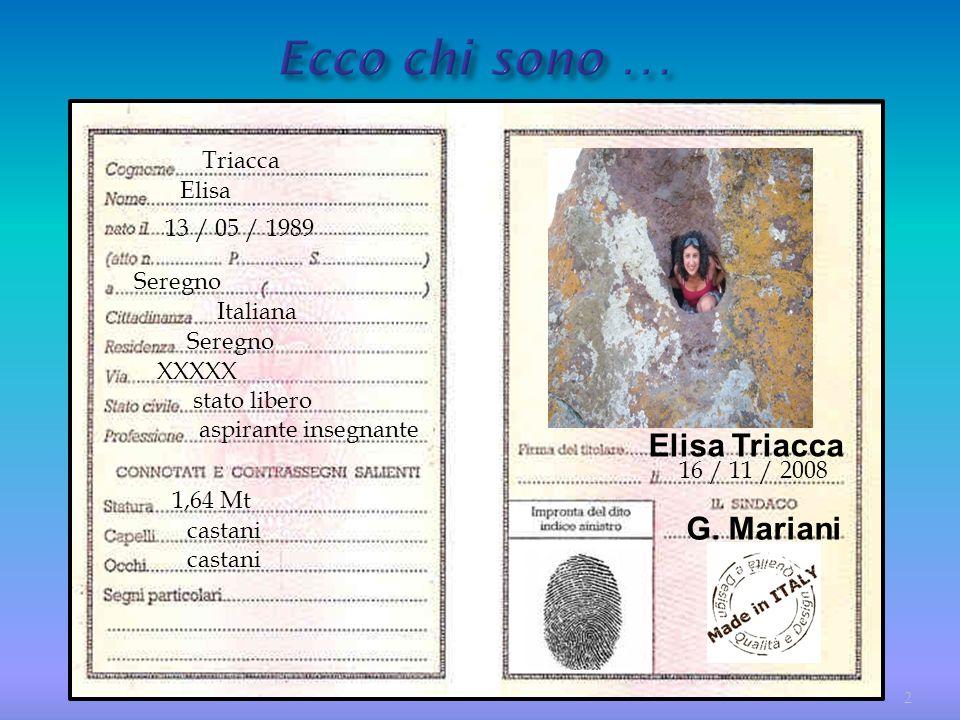 Ecco chi sono … Elisa Triacca G. Mariani Triacca Elisa 13 / 05 / 1989