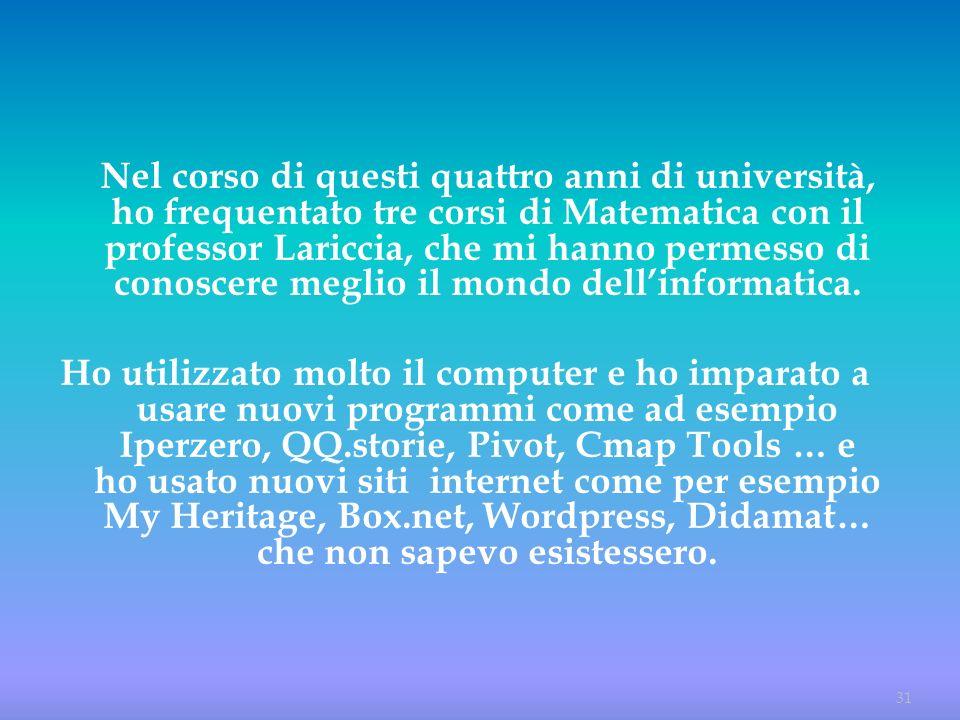 Nel corso di questi quattro anni di università, ho frequentato tre corsi di Matematica con il professor Lariccia, che mi hanno permesso di conoscere meglio il mondo dell'informatica.