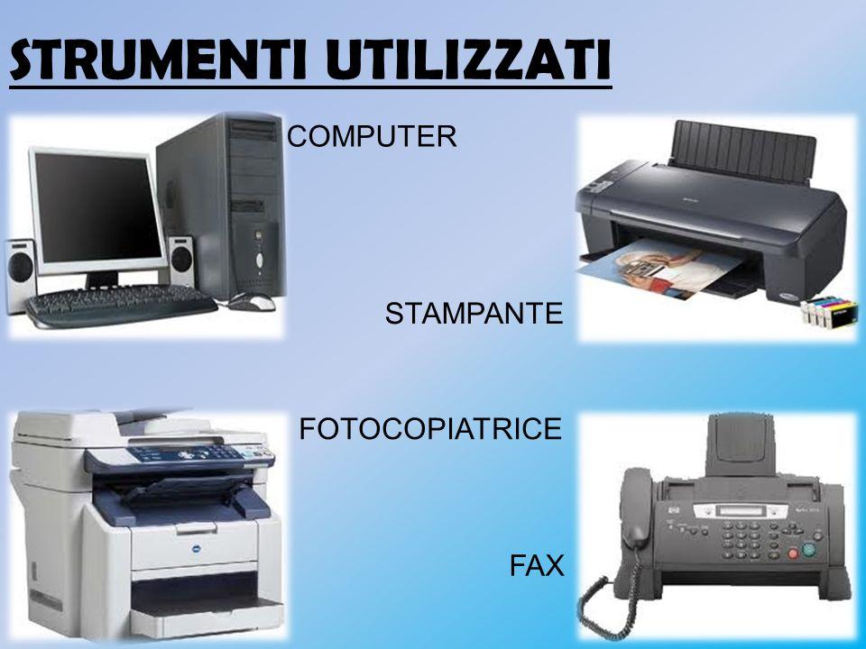 STRUMENTI UTILIZZATI COMPUTER STAMPANTE FOTOCOPIATRICE FAX
