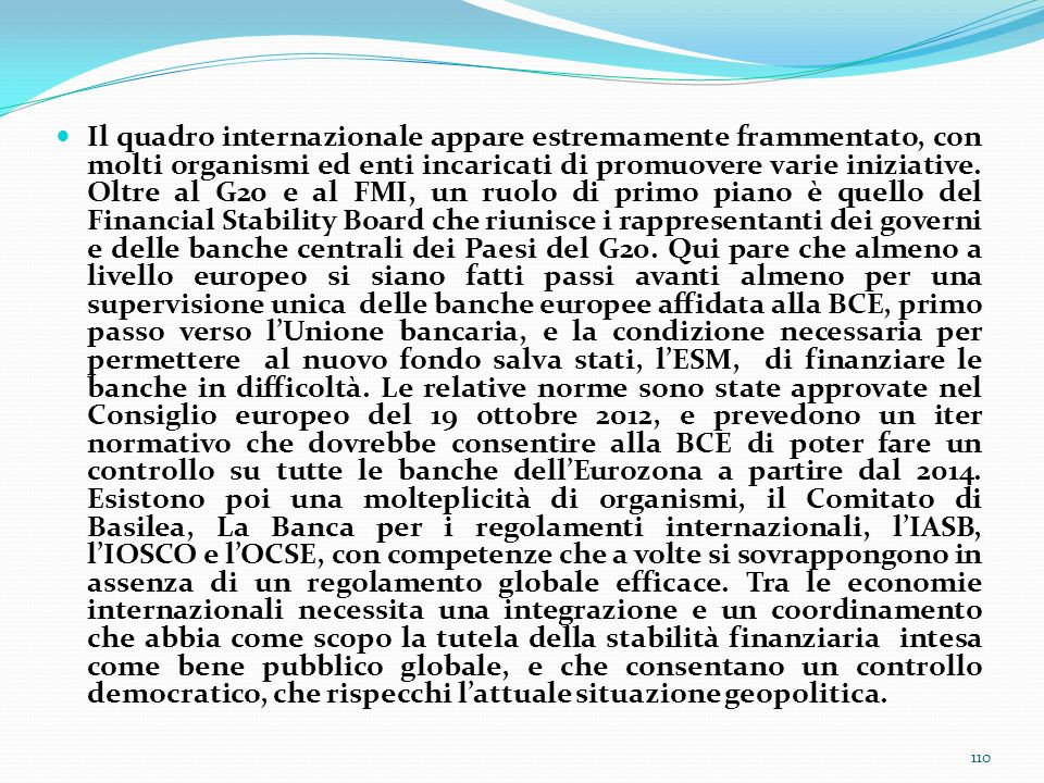 Il quadro internazionale appare estremamente frammentato, con molti organismi ed enti incaricati di promuovere varie iniziative.
