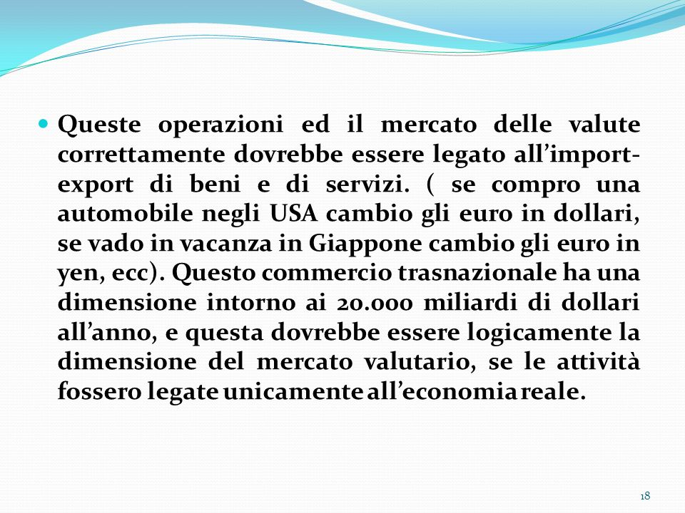 Queste operazioni ed il mercato delle valute correttamente dovrebbe essere legato all'import-export di beni e di servizi.