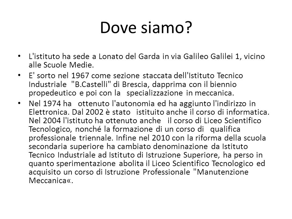 Dove siamo L istituto ha sede a Lonato del Garda in via Galileo Galilei 1, vicino alle Scuole Medie.