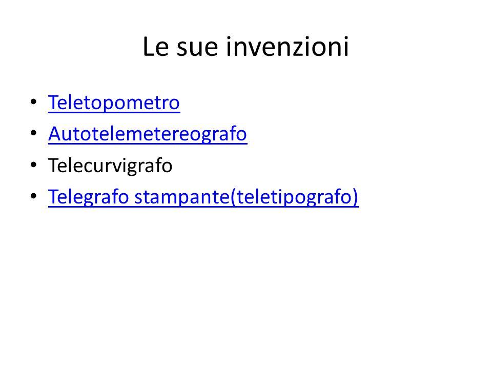 Le sue invenzioni Teletopometro Autotelemetereografo Telecurvigrafo