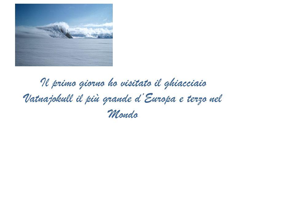Il primo giorno ho visitato il ghiacciaio Vatnajokull il più grande d'Europa e terzo nel Mondo