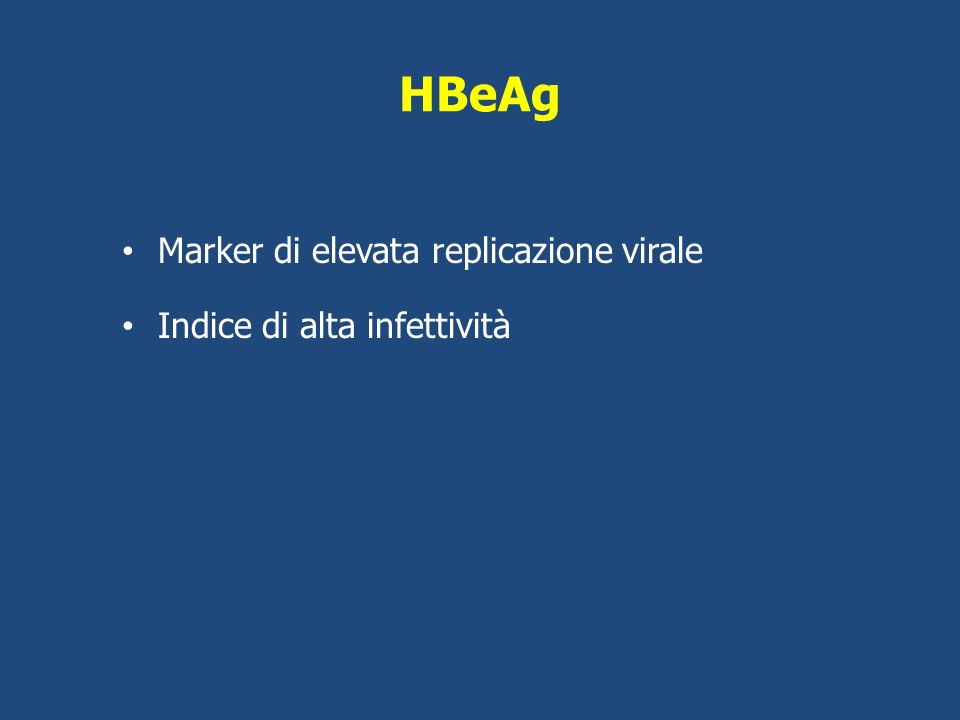 HBeAg Marker di elevata replicazione virale Indice di alta infettività
