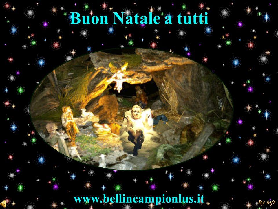 Buon Natale a tutti www.bellincampionlus.it By mfr