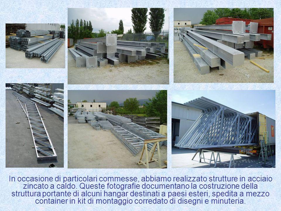 In occasione di particolari commesse, abbiamo realizzato strutture in acciaio zincato a caldo.