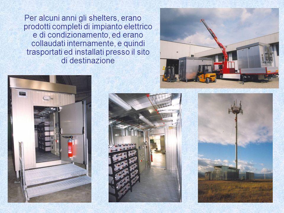 Per alcuni anni gli shelters, erano prodotti completi di impianto elettrico e di condizionamento, ed erano collaudati internamente, e quindi trasportati ed installati presso il sito di destinazione