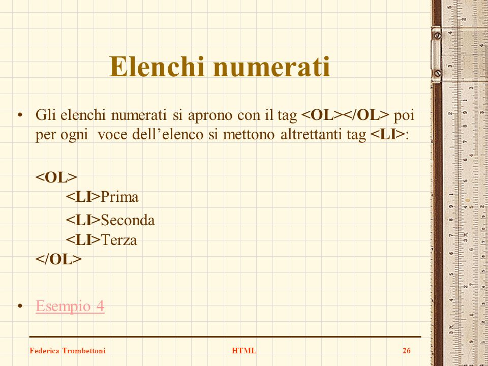 Elenchi numerati Gli elenchi numerati si aprono con il tag <OL></OL> poi per ogni voce dell'elenco si mettono altrettanti tag <LI>: