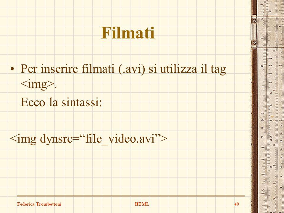 Filmati Per inserire filmati (.avi) si utilizza il tag <img>.