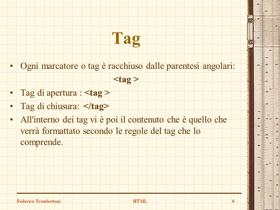 Tag Ogni marcatore o tag è racchiuso dalle parentesi angolari: