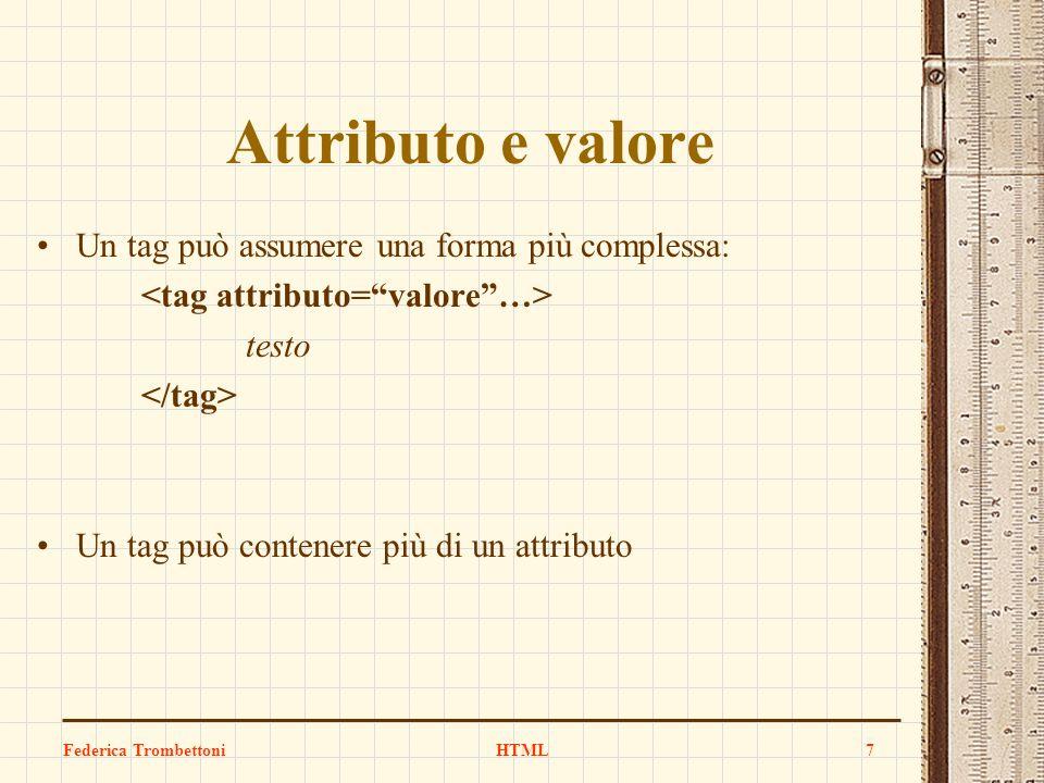 Attributo e valore Un tag può assumere una forma più complessa: