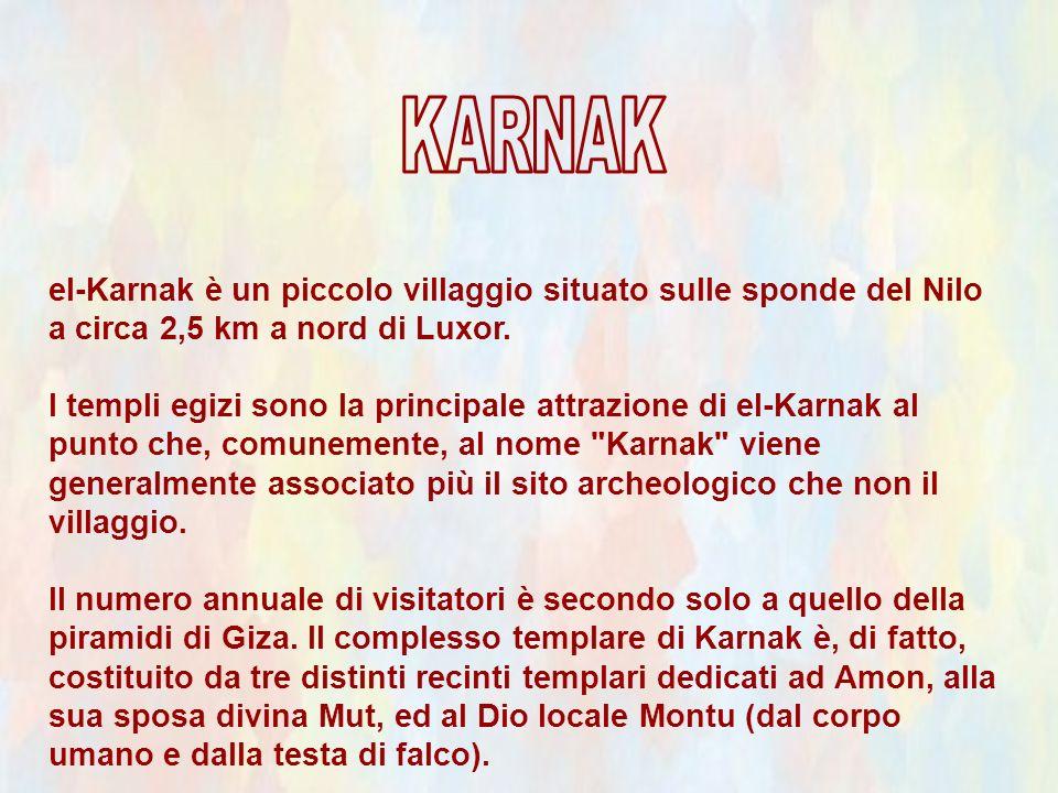 KARNAK el-Karnak è un piccolo villaggio situato sulle sponde del Nilo a circa 2,5 km a nord di Luxor.