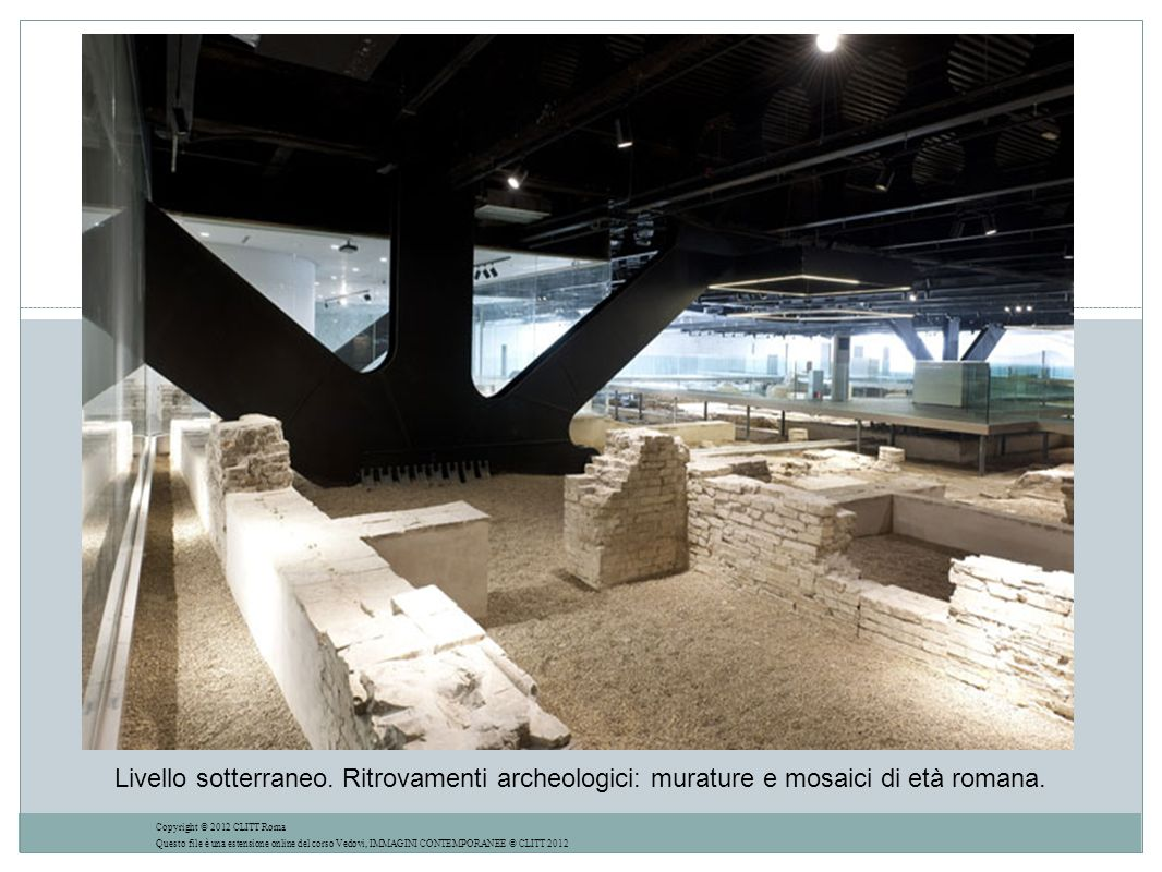 Livello sotterraneo. Ritrovamenti archeologici: murature e mosaici di età romana.