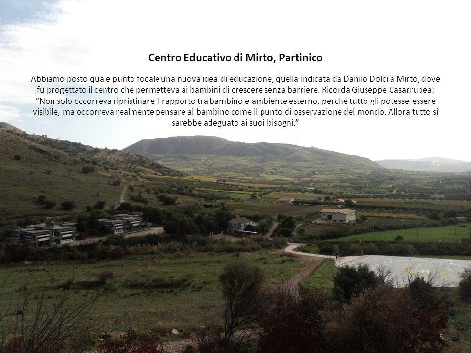 Centro Educativo di Mirto, Partinico Abbiamo posto quale punto focale una nuova idea di educazione, quella indicata da Danilo Dolci a Mirto, dove fu progettato il centro che permetteva ai bambini di crescere senza barriere.