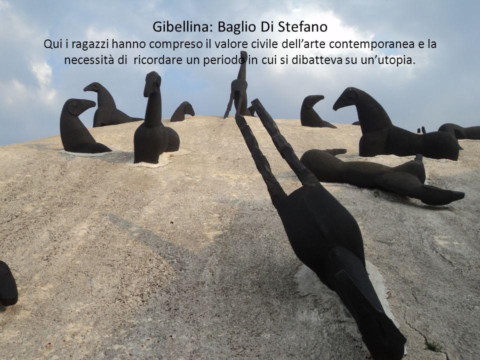 Gibellina: Baglio Di Stefano Qui i ragazzi hanno compreso il valore civile dell'arte contemporanea e la necessità di ricordare un periodo in cui si dibatteva su un'utopia.