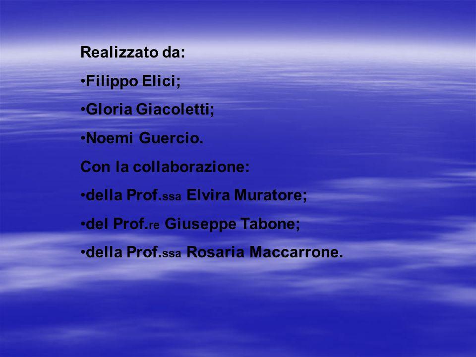Realizzato da: Filippo Elici; Gloria Giacoletti; Noemi Guercio. Con la collaborazione: della Prof.ssa Elvira Muratore;