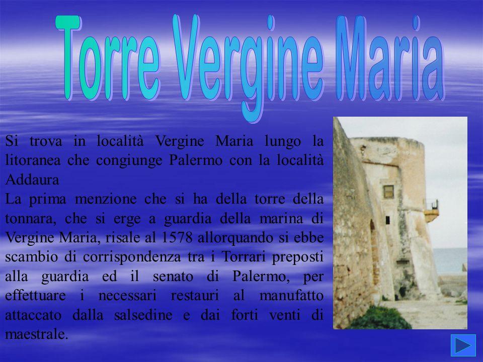 Torre Vergine Maria Si trova in località Vergine Maria lungo la litoranea che congiunge Palermo con la località Addaura.
