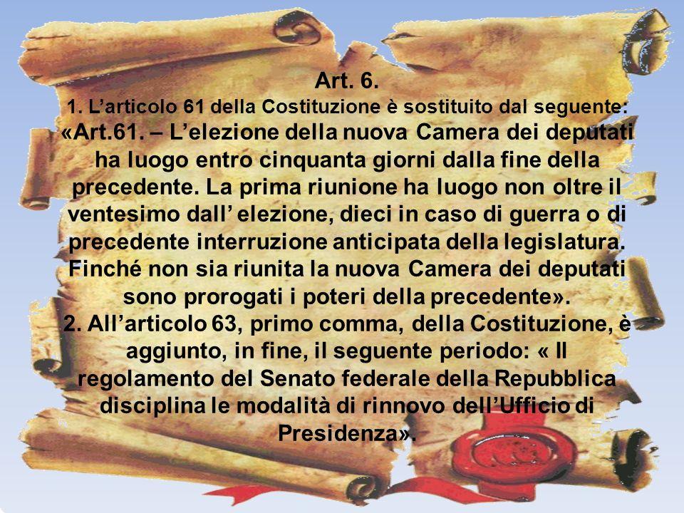 1. L'articolo 61 della Costituzione è sostituito dal seguente: