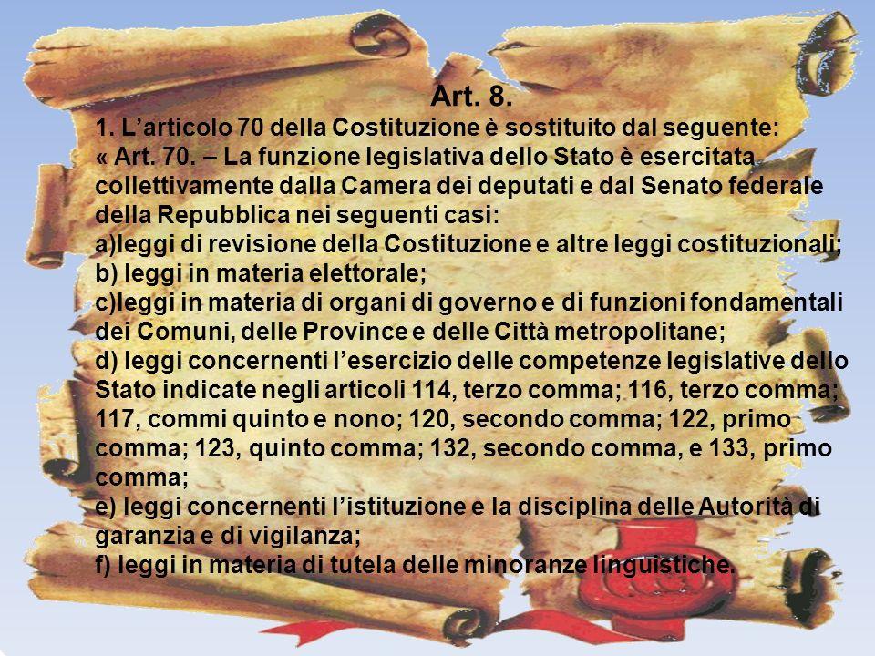 Art. 8. 1. L'articolo 70 della Costituzione è sostituito dal seguente: