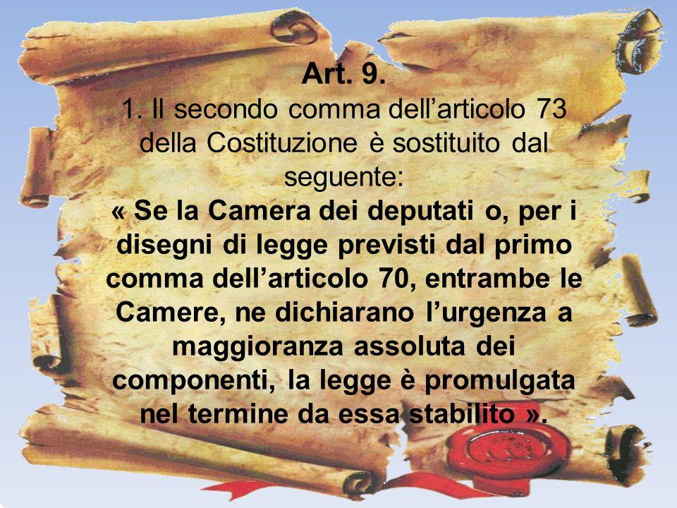 Art. 9. 1. Il secondo comma dell'articolo 73 della Costituzione è sostituito dal seguente: