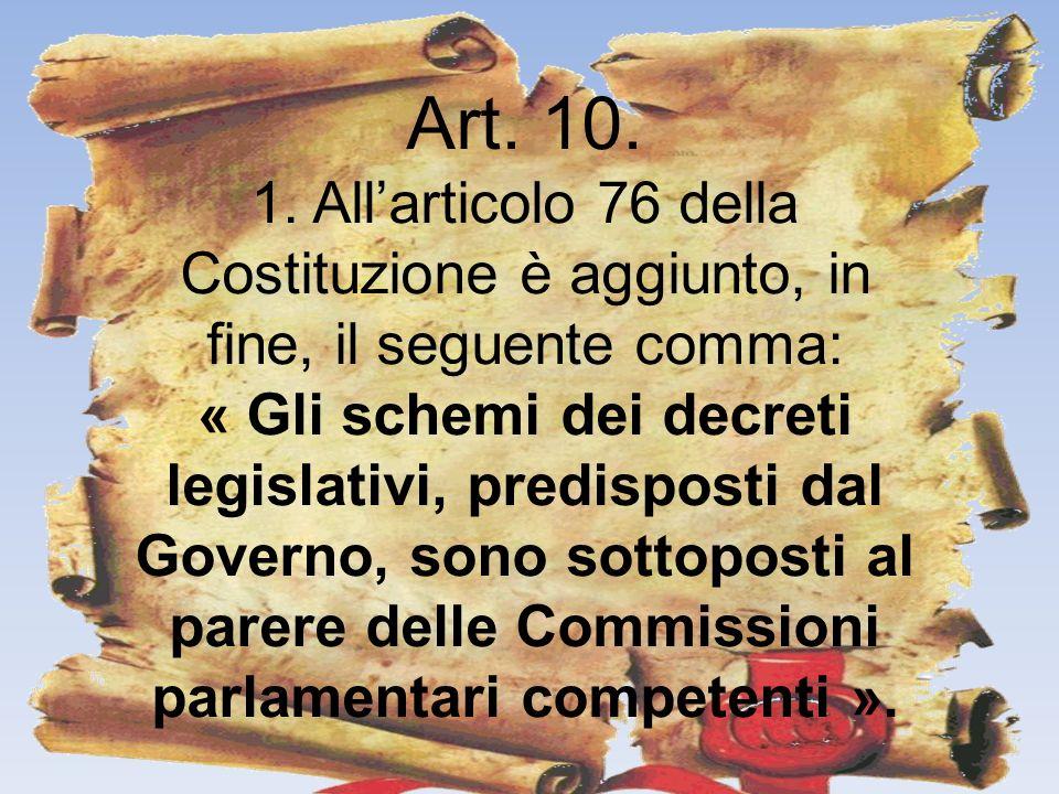 Art. 10. 1. All'articolo 76 della Costituzione è aggiunto, in fine, il seguente comma:
