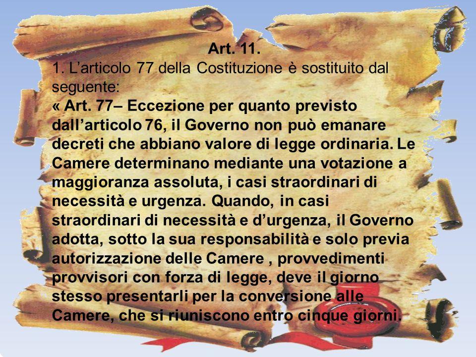 Art. 11. 1. L'articolo 77 della Costituzione è sostituito dal seguente: