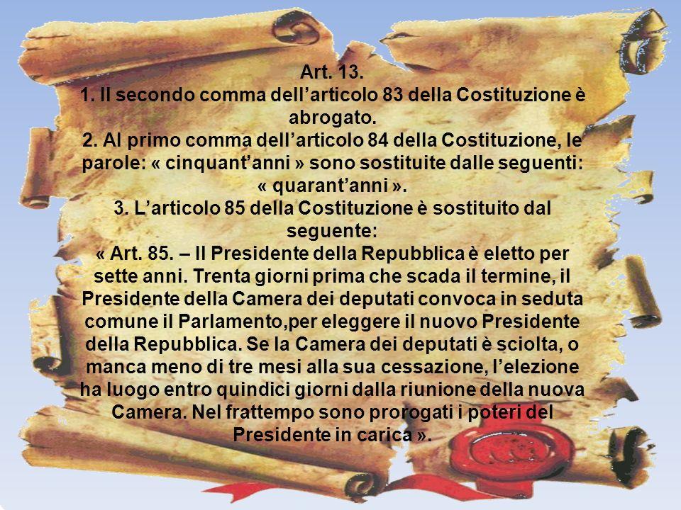 1. Il secondo comma dell'articolo 83 della Costituzione è abrogato.
