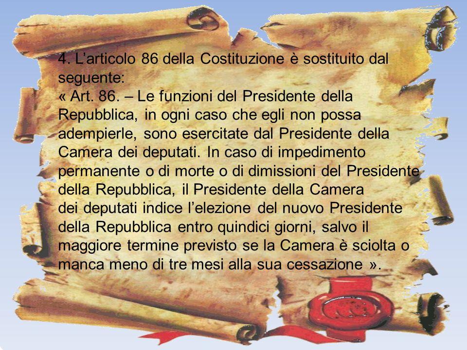 4. L'articolo 86 della Costituzione è sostituito dal seguente: