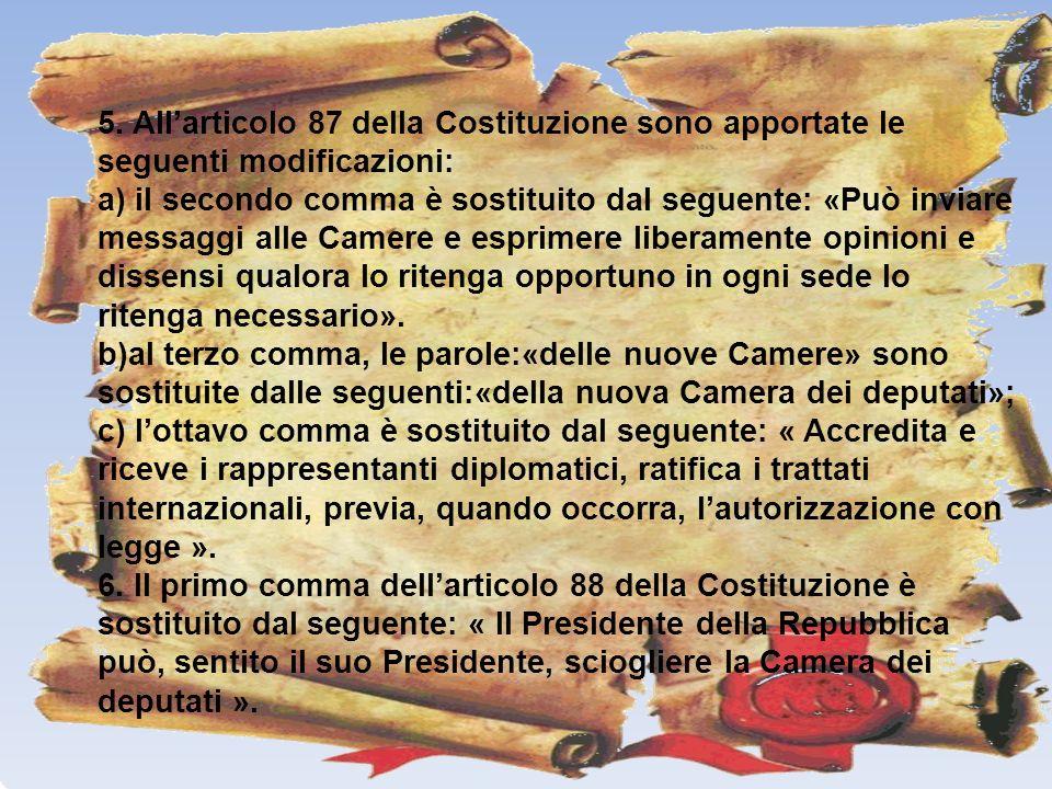 5. All'articolo 87 della Costituzione sono apportate le seguenti modificazioni: