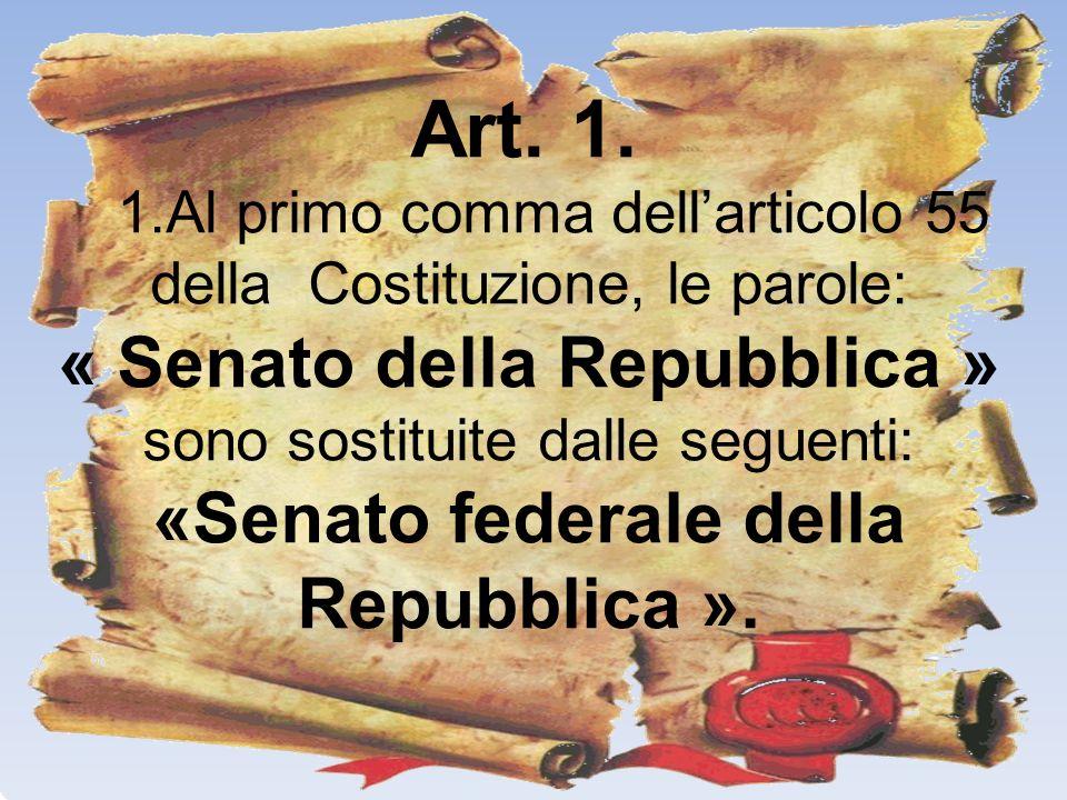 1.Al primo comma dell'articolo 55 della Costituzione, le parole: