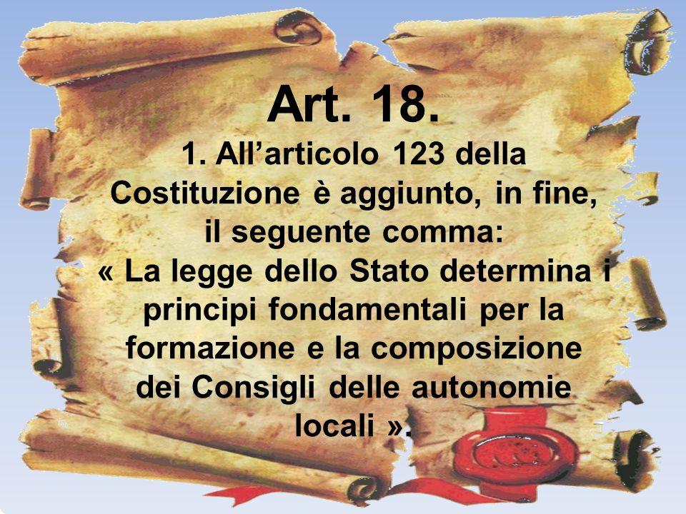 Art. 18. 1. All'articolo 123 della Costituzione è aggiunto, in fine, il seguente comma: