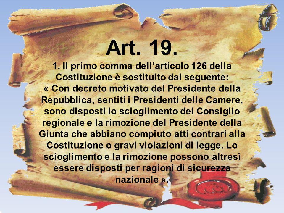 Art. 19. 1. Il primo comma dell'articolo 126 della Costituzione è sostituito dal seguente: