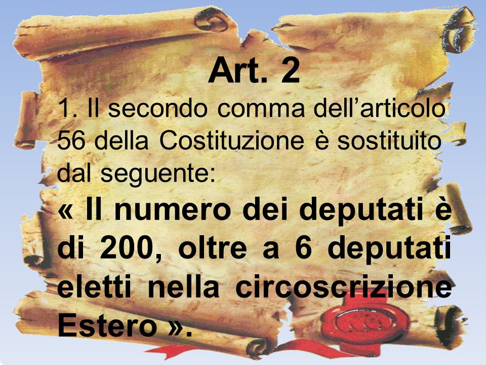 Art. 2 1. Il secondo comma dell'articolo 56 della Costituzione è sostituito dal seguente: