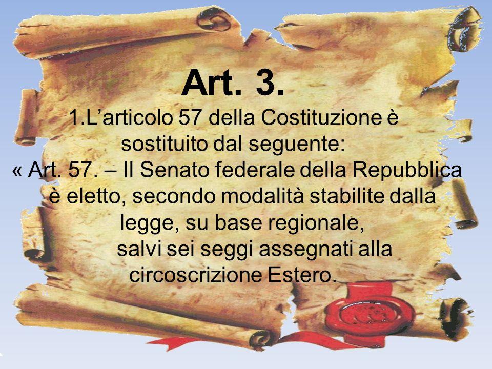 Art. 3. L'articolo 57 della Costituzione è sostituito dal seguente: