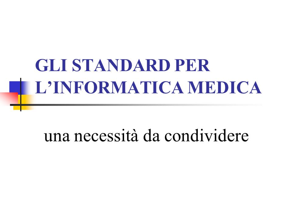 GLI STANDARD PER L'INFORMATICA MEDICA una necessità da condividere