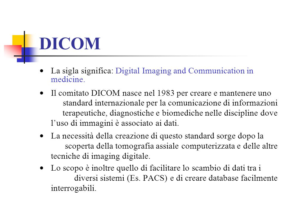 DICOM La sigla significa: Digital Imaging and Communication in