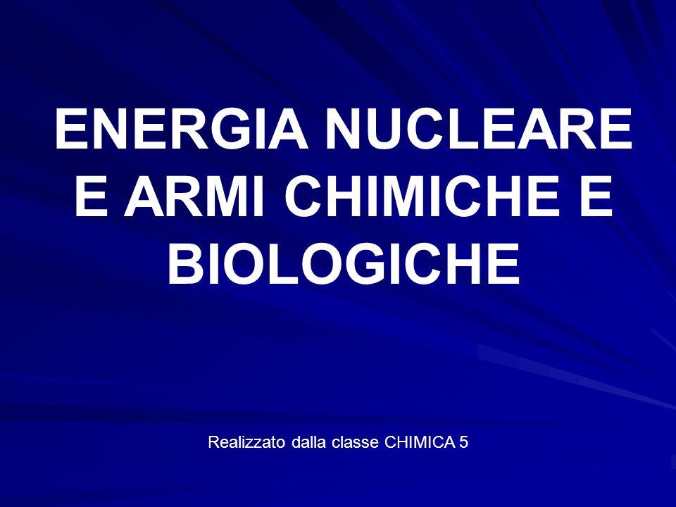 ENERGIA NUCLEARE E ARMI CHIMICHE E BIOLOGICHE