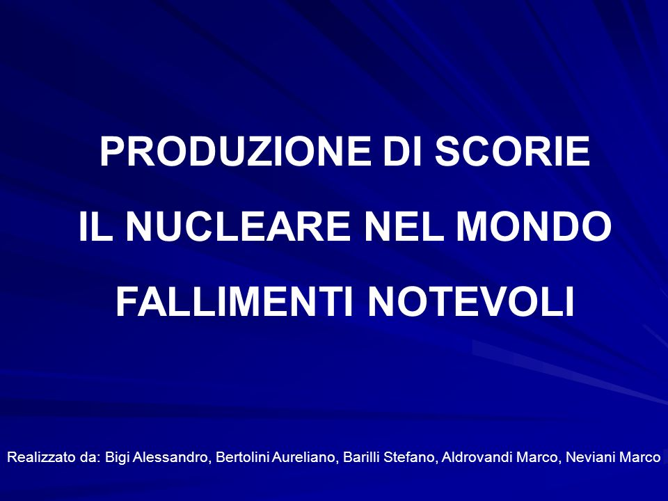 PRODUZIONE DI SCORIE IL NUCLEARE NEL MONDO FALLIMENTI NOTEVOLI
