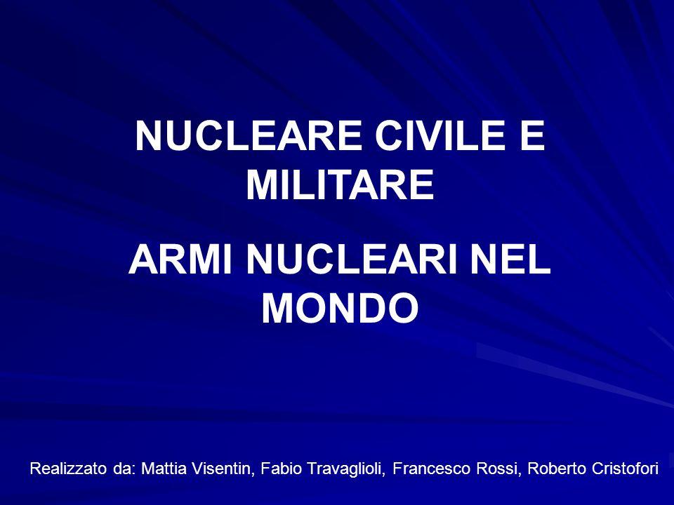NUCLEARE CIVILE E MILITARE ARMI NUCLEARI NEL MONDO