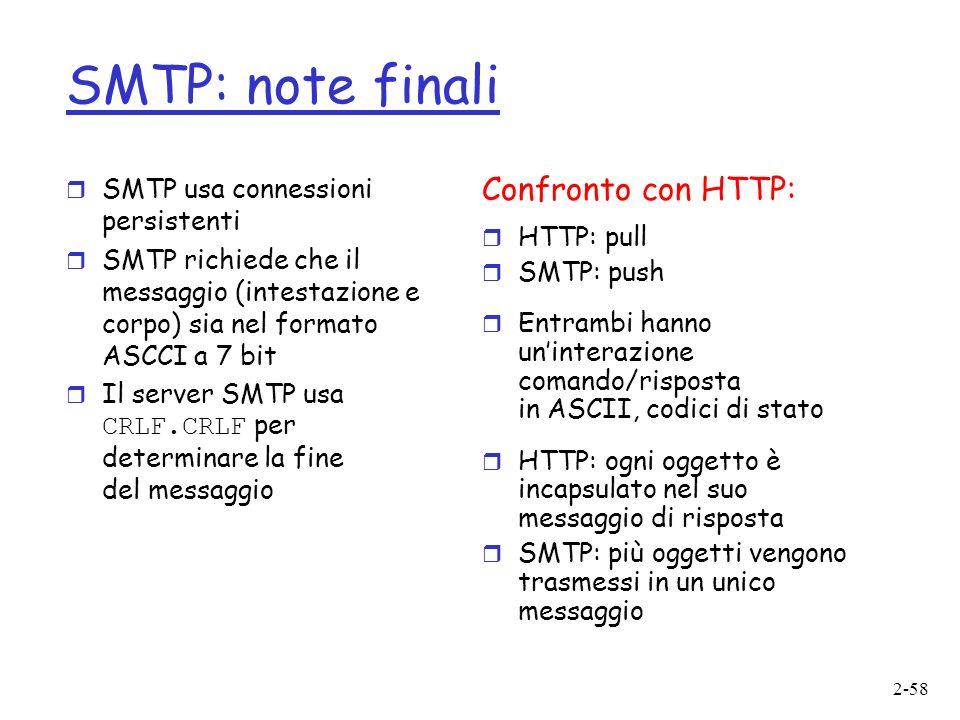 SMTP: note finali Confronto con HTTP: SMTP usa connessioni persistenti
