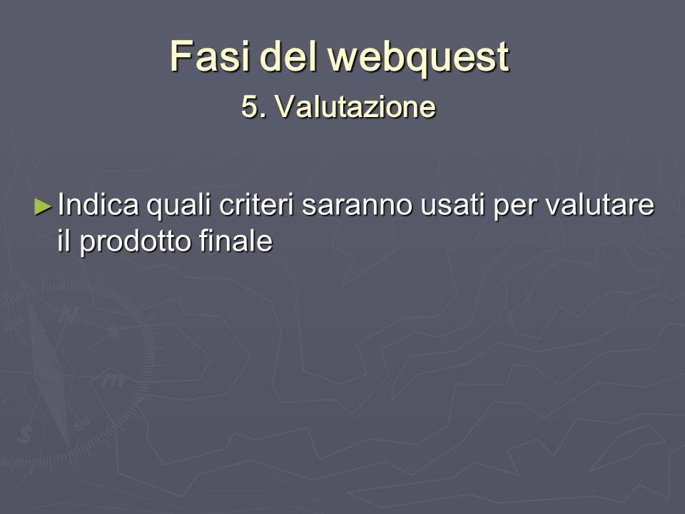 Fasi del webquest 5. Valutazione
