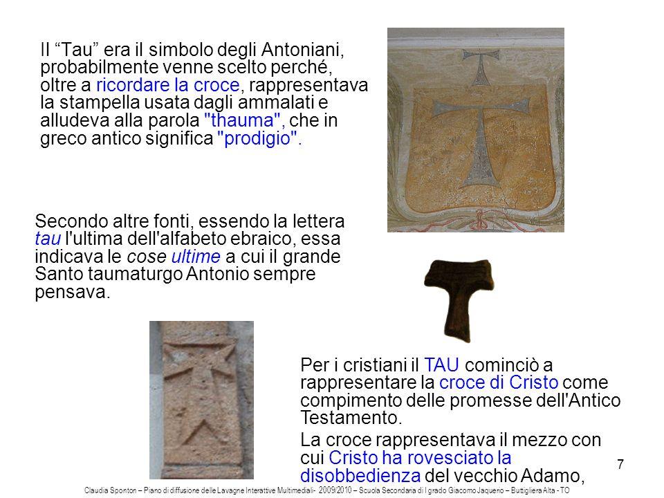 Il Tau era il simbolo degli Antoniani, probabilmente venne scelto perché, oltre a ricordare la croce, rappresentava la stampella usata dagli ammalati e alludeva alla parola thauma , che in greco antico significa prodigio .
