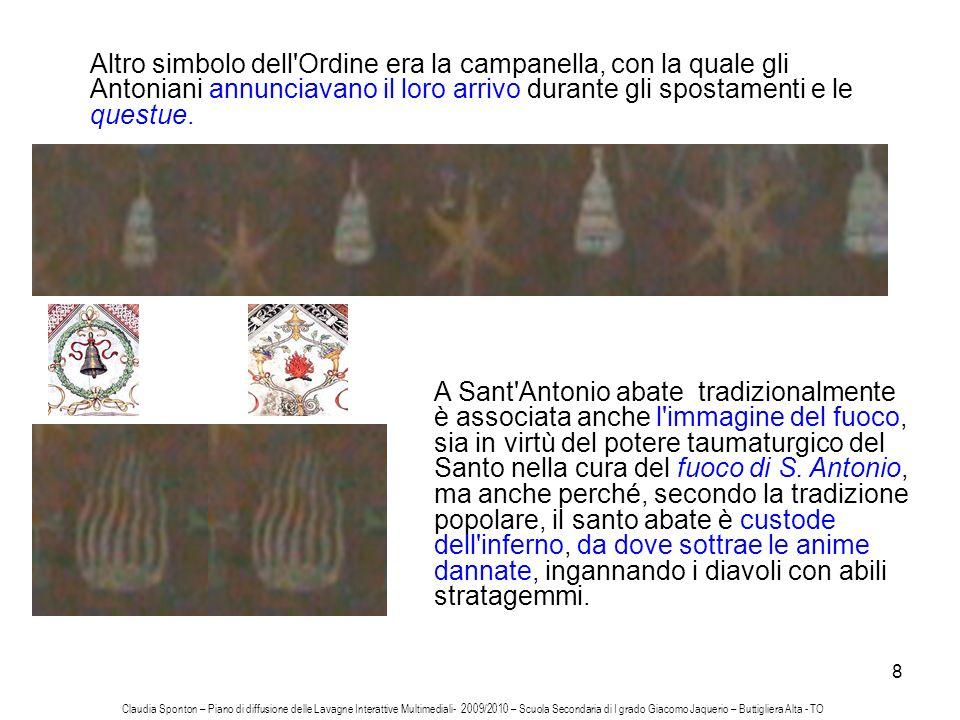 Altro simbolo dell Ordine era la campanella, con la quale gli Antoniani annunciavano il loro arrivo durante gli spostamenti e le questue.