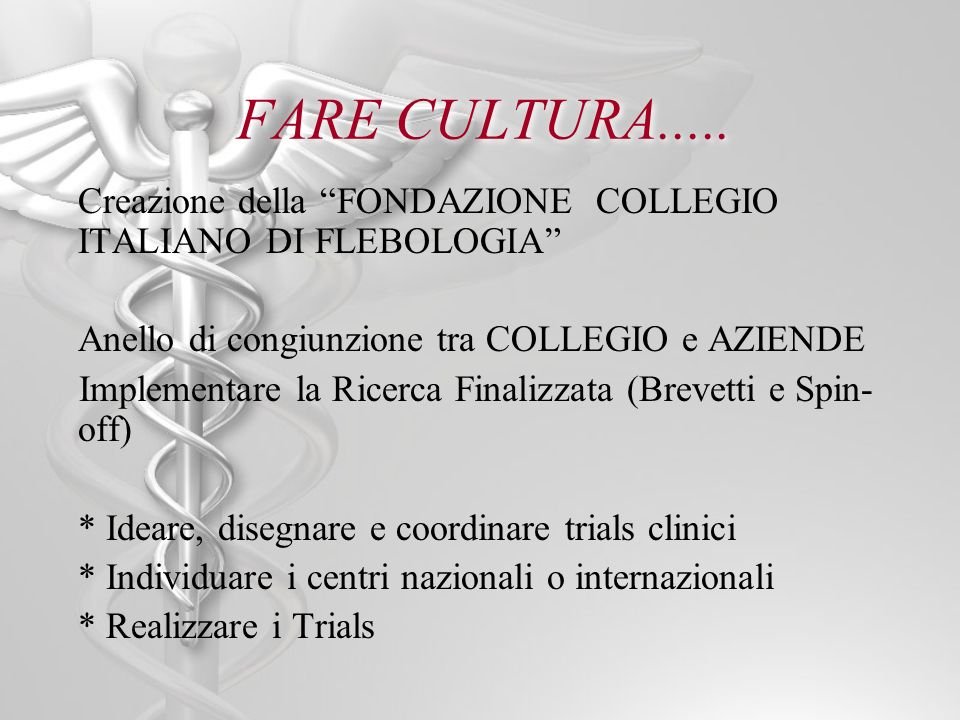 FARE CULTURA..... Creazione della FONDAZIONE COLLEGIO ITALIANO DI FLEBOLOGIA Anello di congiunzione tra COLLEGIO e AZIENDE.