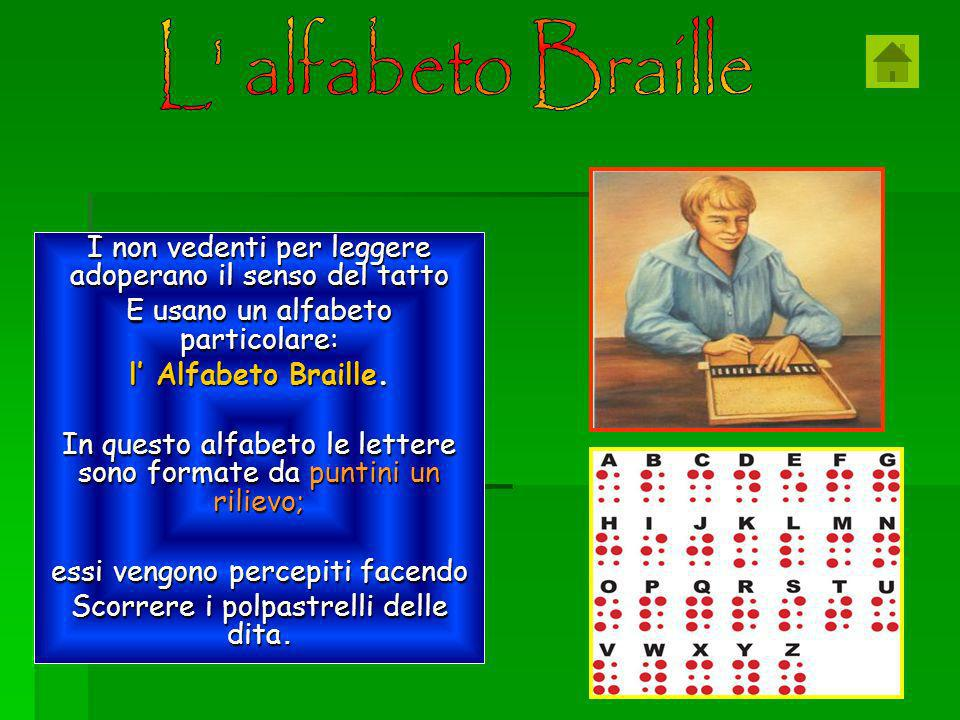 L alfabeto Braille I non vedenti per leggere adoperano il senso del tatto. E usano un alfabeto particolare: