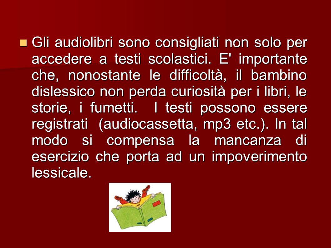 Gli audiolibri sono consigliati non solo per accedere a testi scolastici.