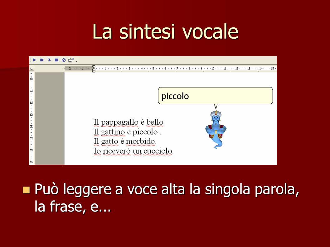 La sintesi vocale Può leggere a voce alta la singola parola, la frase, e...