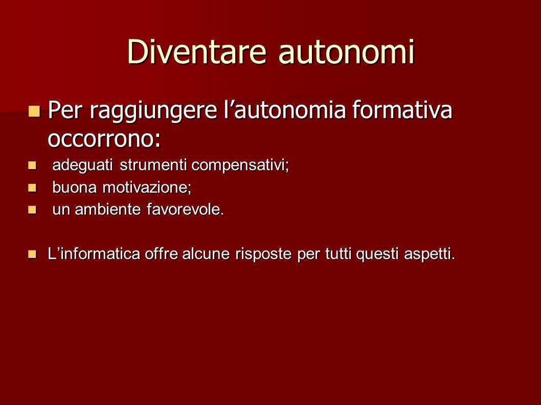 Diventare autonomi Per raggiungere l'autonomia formativa occorrono:
